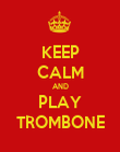 KEEP CALM AND PLAY TROMBONE - Personalised Poster large