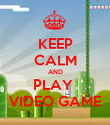 KEEP CALM AND PLAY  VIDEO GAME - Personalised Poster large