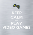 KEEP CALM AND PLAY VIDEO GAMES - Personalised Poster large