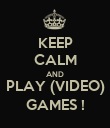 KEEP CALM AND PLAY (VIDEO) GAMES ! - Personalised Poster large