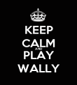 KEEP CALM AND PLAY WALLY - Personalised Poster large