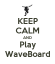 KEEP CALM AND Play WaveBoard - Personalised Poster small