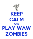 KEEP CALM AND PLAY WAW ZOMBIES - Personalised Poster large