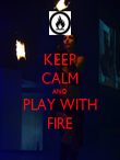 KEEP CALM AND PLAY WITH FIRE - Personalised Poster small