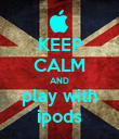 KEEP CALM AND play with ipods - Personalised Poster large