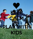 KEEP CALM AND PLAY WITH KIDS - Personalised Poster large