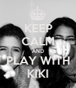 KEEP CALM AND PLAY WITH KIKI - Personalised Poster large