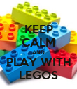 KEEP CALM AND PLAY WITH LEGOS - Personalised Poster large