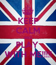 KEEP CALM AND PLAY  WITH ME!!!!! - Personalised Poster large