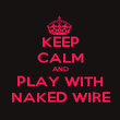 KEEP CALM AND PLAY WITH NAKED WIRE - Personalised Poster large