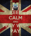 KEEP CALM AND PLAY WITH PAY - Personalised Poster large