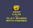 KEEP CALM AND PLAY WORDS WITH FRIENDS - Personalised Poster large
