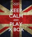 KEEP CALM AND PLAY X BOX - Personalised Poster large