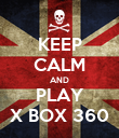 KEEP CALM AND PLAY X BOX 360 - Personalised Poster large