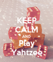 KEEP CALM AND Play Yahtzee - Personalised Poster large