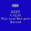KEEP CALM AND Play your Bee gees Record - Personalised Poster large