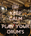 KEEP CALM AND PLAY YOUR DRUM'S - Personalised Poster large