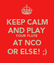KEEP CALM AND PLAY YOUR FLUTE AT NCO OR ELSE! ;) - Personalised Poster large