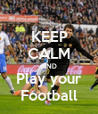 KEEP CALM AND Play your Football - Personalised Poster large