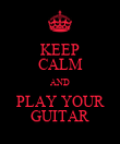 KEEP CALM AND PLAY YOUR GUITAR - Personalised Poster large