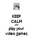 KEEP CALM AND play your video games - Personalised Poster large