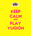KEEP CALM AND PLAY YUGIOH - Personalised Poster large