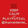 KEEP CALM AND PLAYFUTSAL @ikqmaldanial_ - Personalised Poster large