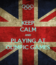 KEEP CALM AND PLAYING AT OLIMPIC GAMES - Personalised Poster large