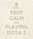 KEEP CALM AND PLAYING DOTA 2 - Personalised Poster large