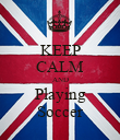 KEEP CALM AND Playing Soccer - Personalised Poster large