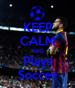 KEEP CALM AND Plays Soccer - Personalised Poster large