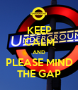 KEEP CALM AND PLEASE MIND THE GAP - Personalised Poster large