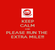 KEEP CALM AND PLEASE RUN THE  EXTRA MILE!!! - Personalised Poster large