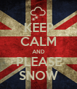 KEEP CALM AND PLEASE SNOW - Personalised Poster large