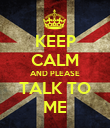 KEEP CALM AND PLEASE TALK TO ME - Personalised Poster large