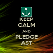 KEEP CALM AND PLEDGE AST - Personalised Poster large