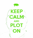 KEEP CALM AND PLOT ON - Personalised Poster large