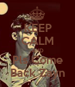 KEEP CALM AND  Pls Come  Back Zayn - Personalised Poster large