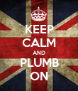 KEEP CALM AND PLUMB ON - Personalised Poster large