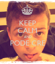 KEEP CALM AND PODE CRE  - Personalised Poster large