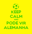 KEEP CALM AND PODE VIR ALEMANHA - Personalised Poster large