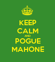 KEEP CALM AND POGUE MAHONE - Personalised Poster large