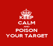 KEEP CALM AND POISON YOUR TARGET - Personalised Poster large