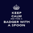 KEEP CALM AND POKE A BADGER WITH A SPOON - Personalised Poster large