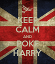 KEEP CALM AND POKE HARRY - Personalised Poster large