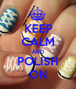 KEEP CALM AND POLISH ON - Personalised Poster large
