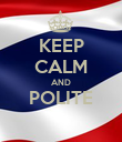 KEEP CALM AND POLITE  - Personalised Poster large