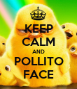KEEP CALM AND POLLITO FACE - Personalised Poster large