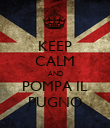 KEEP CALM AND POMPA IL PUGNO - Personalised Poster large