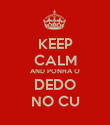 KEEP CALM AND PONHA O DEDO NO CU - Personalised Poster large
